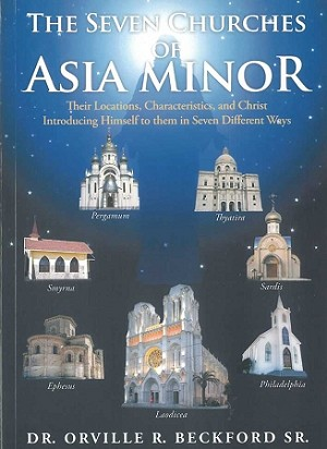 The Seven Churches of Asia Minor - by Dr. Orville R. Beckford Sr.