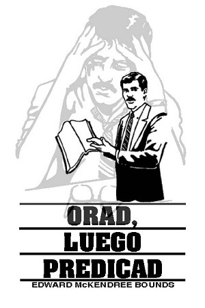 Orad, Luego Predicad (Pray, Then Preach) - by Edward McKendree Bounds [Digital Download]