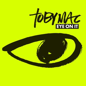 Eye On It - TobyMac