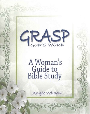 GRASP God's Word: A Woman's Guide to Bible Study - by Angie Wilson