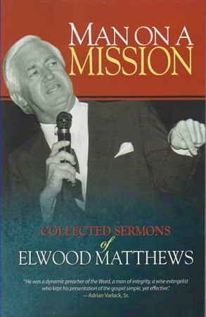 Man on a Mission: Collected Sermons of Elwood Matthews